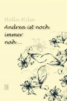 Hella Hilse: Andrea ist noch immer nah …